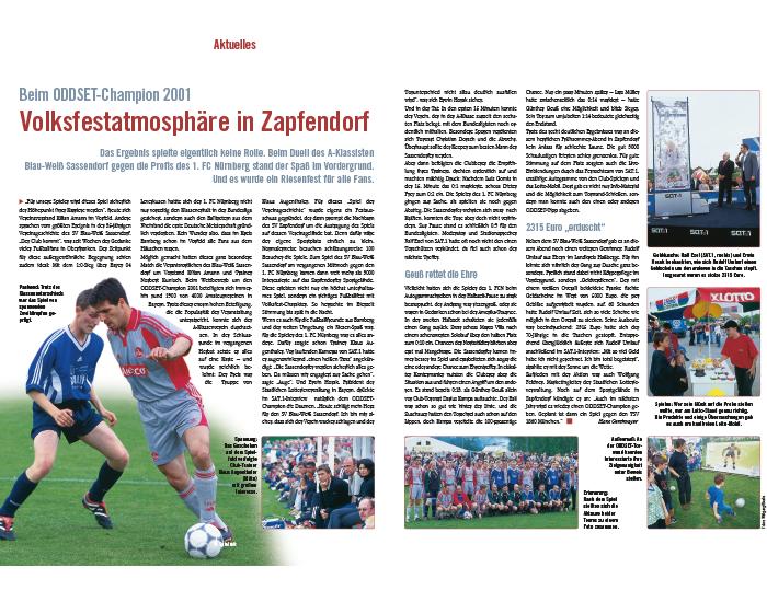 """2001: Nach einer erfolgreichen Erstlauflage des """"ODDSET Champion"""" im Jahr 2000 wird das Konzept fortgeführt. Hierbei haben Amateurvereine die einmalige Möglichkeit sich mit einem Profiteam auf dem Platz zu messen. Nachdem man im ersten Jahr gegen die Löwen antreten konnte, heißt der Gegner in diesem Jahr 1. FC Nürnberg."""