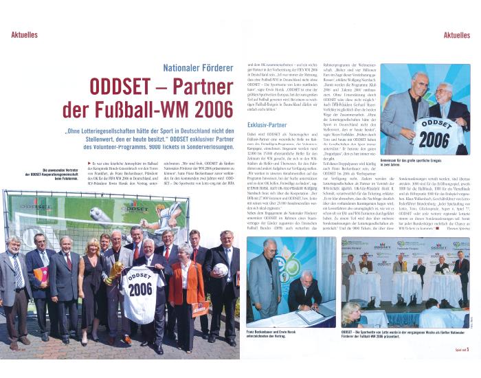 2004: Die Gesellschaften des Deutschen Lotto- und Totoblocks werden mit der Sportwette ODDSET Nationaler Förderer der FIFA Fußball-Weltmeisterschaft 2006. Im Rahmen dieser Vereinbarung tritt ODDSET insbesondere als Unterstützer des Volunteer-Programms auf.